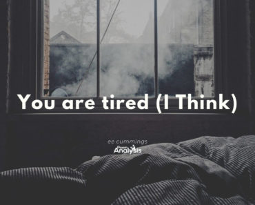 You are tired (I Think) by ee cummings